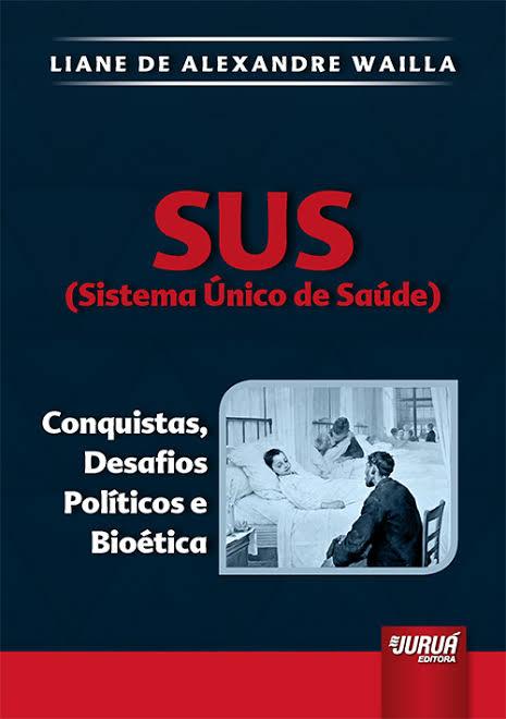 Capa de Livro: SUS (Sistema Único de Saúde): conquistas, desafios políticos e bioética