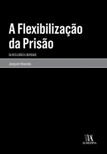Capa de Livro: A flexibilização da prisão: da reclusão à liberdade