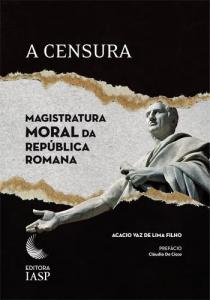 Capa de Livro: A censura: magistratura moral da República romana