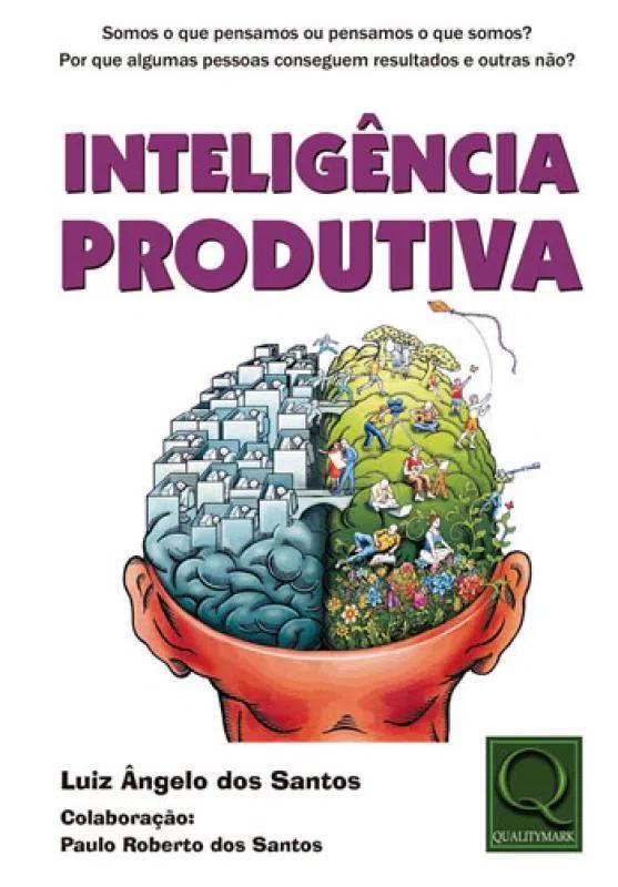 Capa de Livro: Inteligência produtiva: somos o que pensamos ou pensamos o que somos?